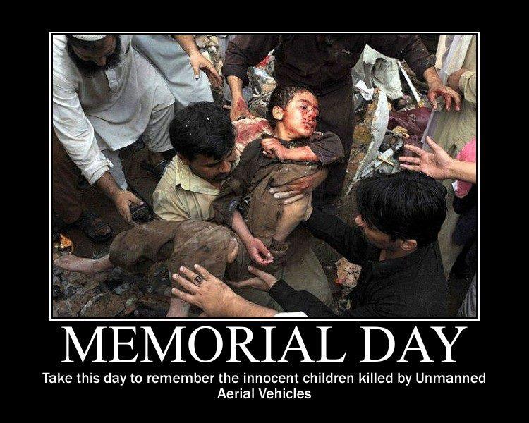memorial day: Take this day to remember the innocent children murdered by unmanned aerial vehicles.